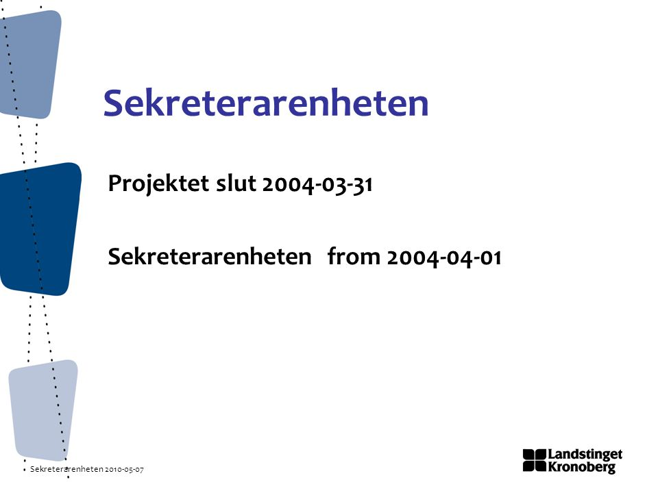 Sekreterarenheten 2010-05-07 Sekreterarenheten Projektet slut 2004-03-31 Sekreterarenheten from 2004-04-01