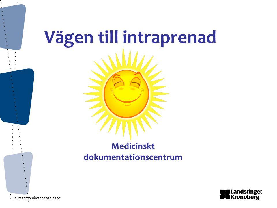 Sekreterarenheten 2010-05-07 Vägen till intraprenad Medicinskt dokumentationscentrum