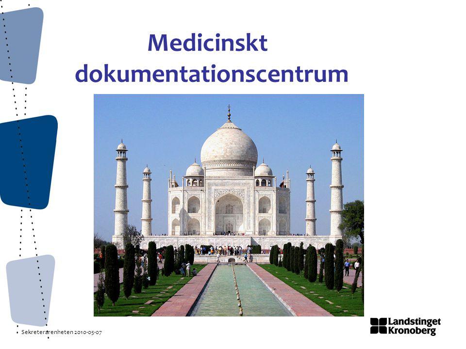 Sekreterarenheten 2010-05-07 Medicinskt dokumentationscentrum