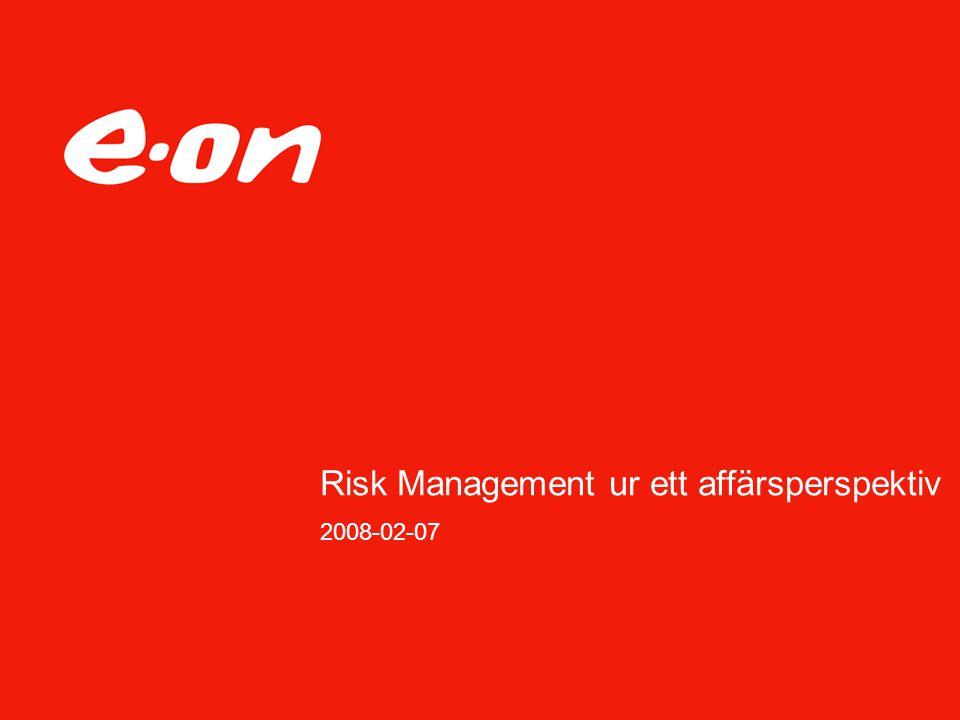 Roller och ansvar Risk Controlling Affärspartner till affärsområdena och bolagen, Service, styrning och samordning Föredragande till styrgruppen Föreslå risk aptit nivån Kvalitetssäkra och utmana RM arbetet som bedrivs i bolagen Ansvarig för upprättande och uppdatering av policys, riktlinjer, verktyg och best practice rutiner för RM Aggregera, validera, rapportera och kommunicera E.ON Nordics risk portfölj Utveckla den generiska RM processen Stöd och support till bolagen angående RM tekniker, verktyg mm Mäta och följa upp effektiviteten av RM Kvalitetssäkra och utmana försäkringsprocessen Kvalitetssäkra och utmana krishanteringen i affärsområdena Koordinera aktiviteter och med Internal Control och de övriga controlling funktionerna Utbilda LRM, Local Risk Manager
