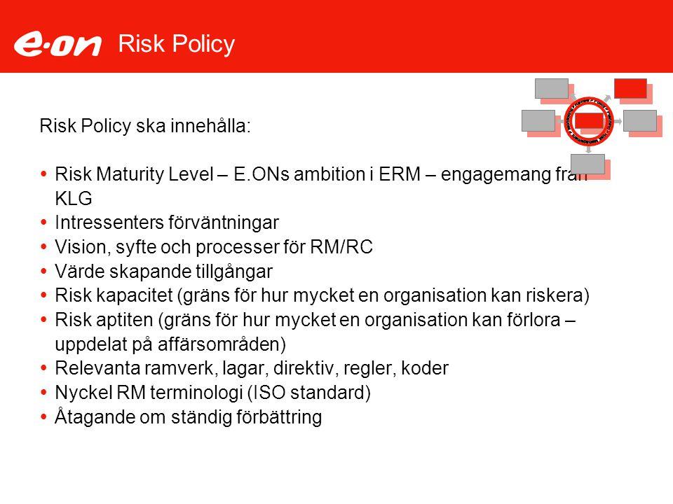 Risk Policy Risk Policy ska innehålla:  Risk Maturity Level – E.ONs ambition i ERM – engagemang från KLG  Intressenters förväntningar  Vision, syft