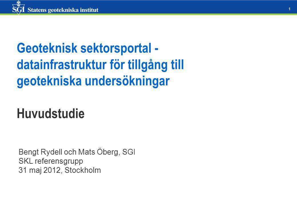1 Geoteknisk sektorsportal - datainfrastruktur för tillgång till geotekniska undersökningar Huvudstudie Bengt Rydell och Mats Öberg, SGI SKL referensgrupp 31 maj 2012, Stockholm