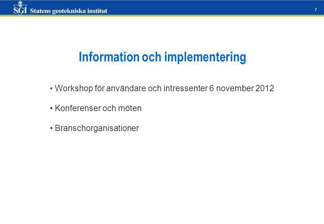 7 Information och implementering Workshop för användare och intressenter 6 november 2012 Konferenser och möten Branschorganisationer