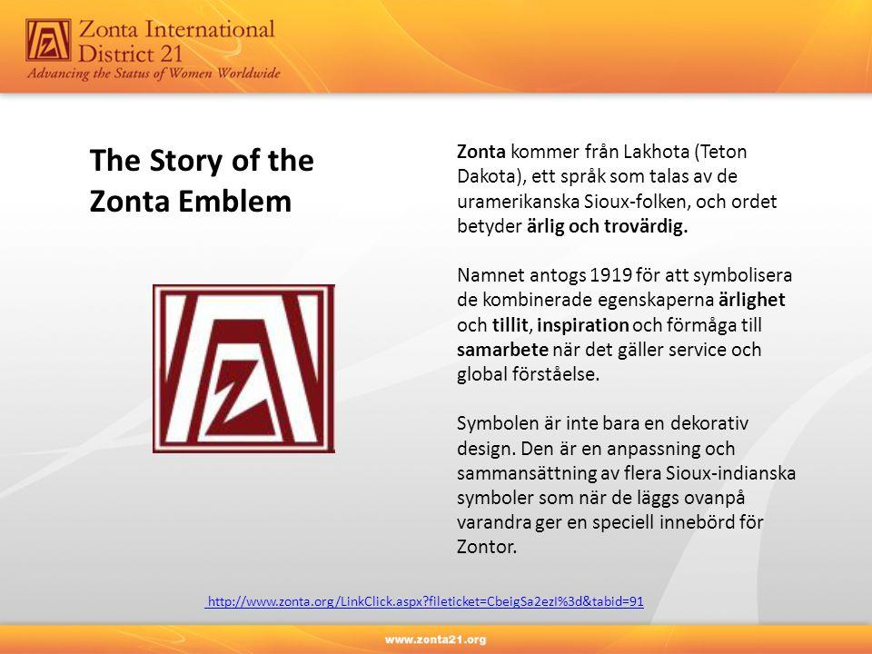 The Story of the Zonta Emblem Zonta kommer från Lakhota (Teton Dakota), ett språk som talas av de uramerikanska Sioux-folken, och ordet betyder ärlig och trovärdig.