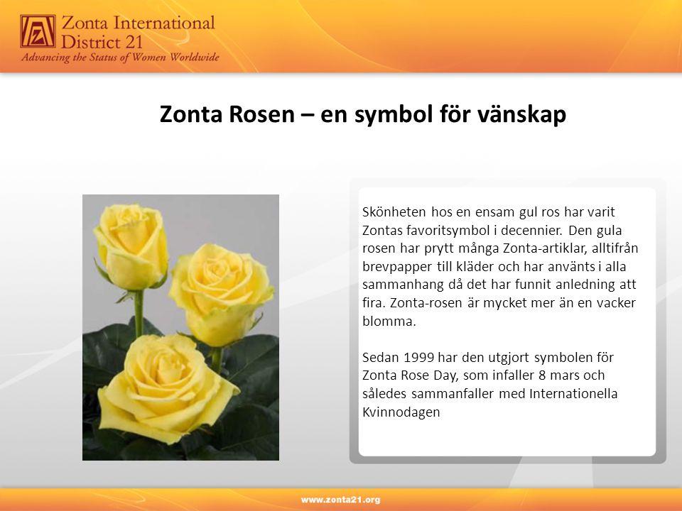 Zonta Rosen – en symbol för vänskap Skönheten hos en ensam gul ros har varit Zontas favoritsymbol i decennier. Den gula rosen har prytt många Zonta-ar