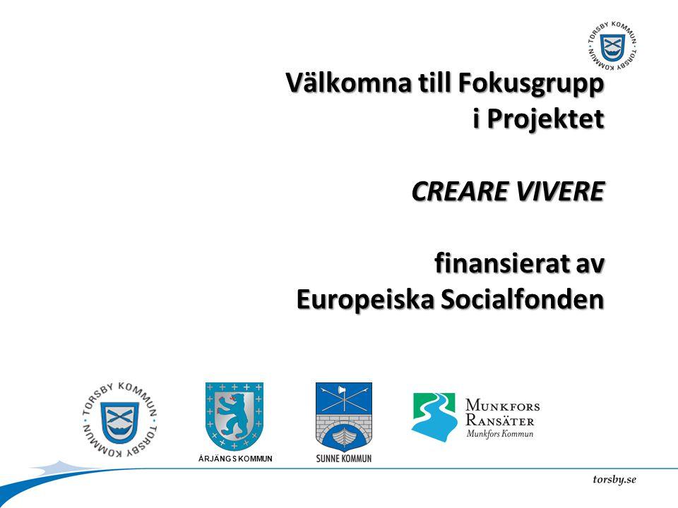 ÅRJÄNGS KOMMUN Välkomna till Fokusgrupp i Projektet CREARE VIVERE finansierat av Europeiska Socialfonden