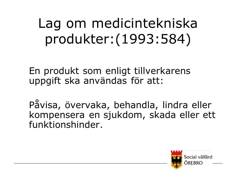 Lag om medicintekniska produkter:(1993:584) En produkt som enligt tillverkarens uppgift ska användas för att: Påvisa, övervaka, behandla, lindra eller