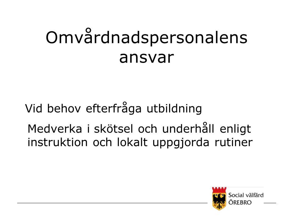 Omvårdnadspersonalens ansvar Vid behov efterfråga utbildning Medverka i skötsel och underhåll enligt instruktion och lokalt uppgjorda rutiner