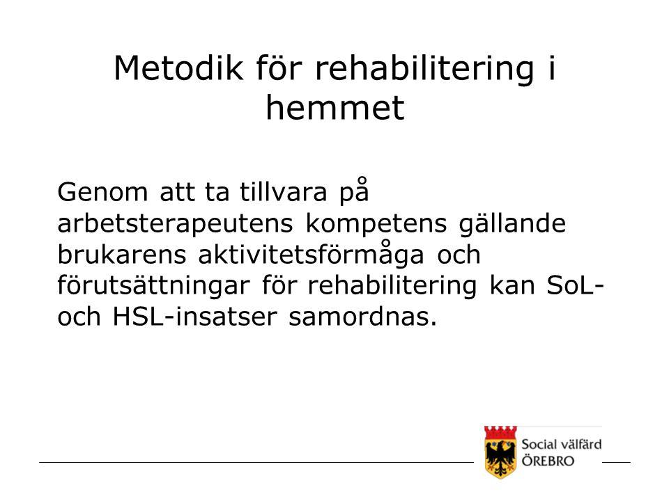 Metodik för rehabilitering i hemmet Genom att ta tillvara på arbetsterapeutens kompetens gällande brukarens aktivitetsförmåga och förutsättningar för