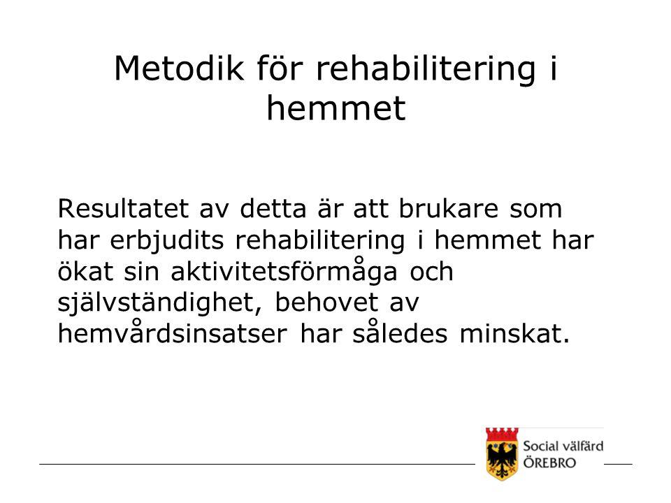 Metodik för rehabilitering i hemmet Resultatet av detta är att brukare som har erbjudits rehabilitering i hemmet har ökat sin aktivitetsförmåga och sj