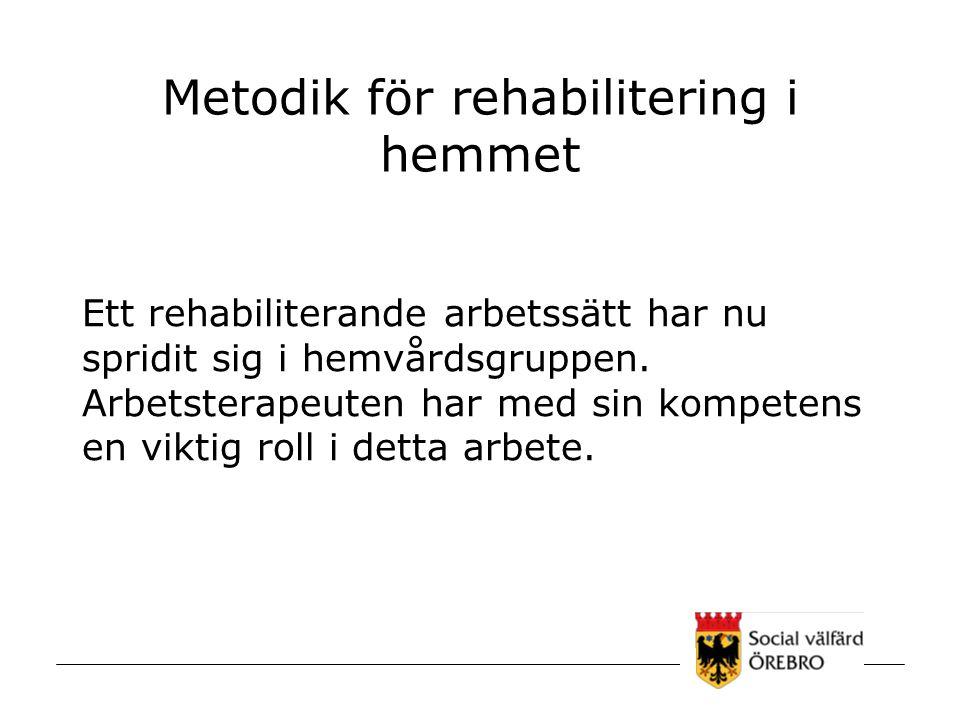 Metodik för rehabilitering i hemmet Ett rehabiliterande arbetssätt har nu spridit sig i hemvårdsgruppen. Arbetsterapeuten har med sin kompetens en vik