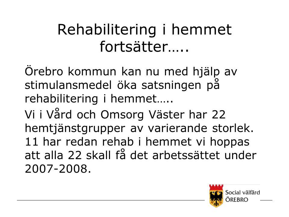 Rehabilitering i hemmet fortsätter….. Örebro kommun kan nu med hjälp av stimulansmedel öka satsningen på rehabilitering i hemmet….. Vi i Vård och Omso