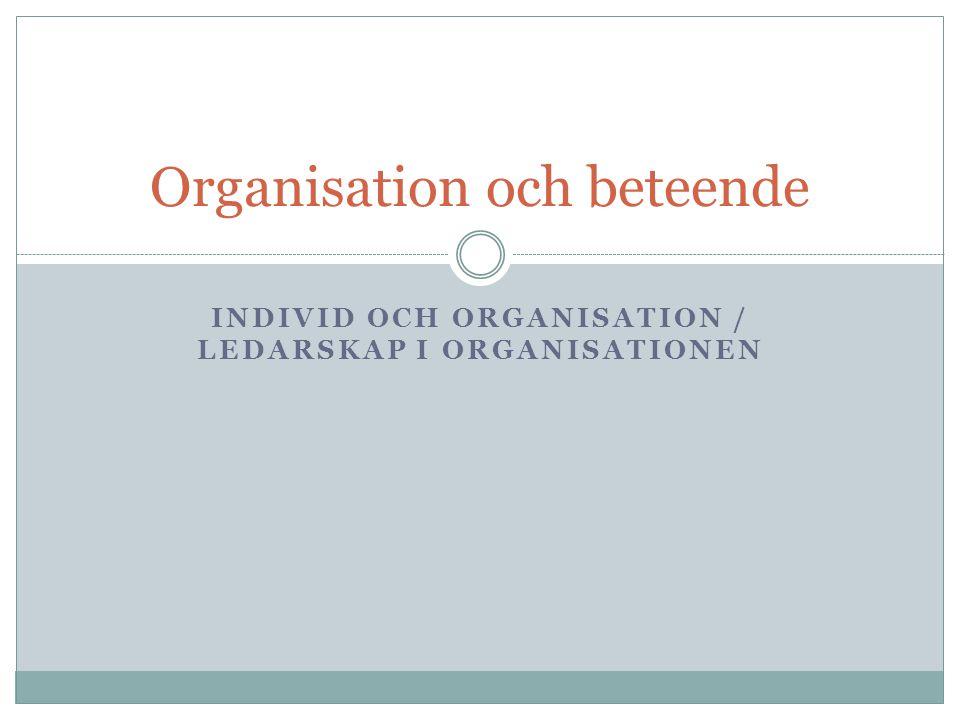 INDIVID OCH ORGANISATION / LEDARSKAP I ORGANISATIONEN Organisation och beteende