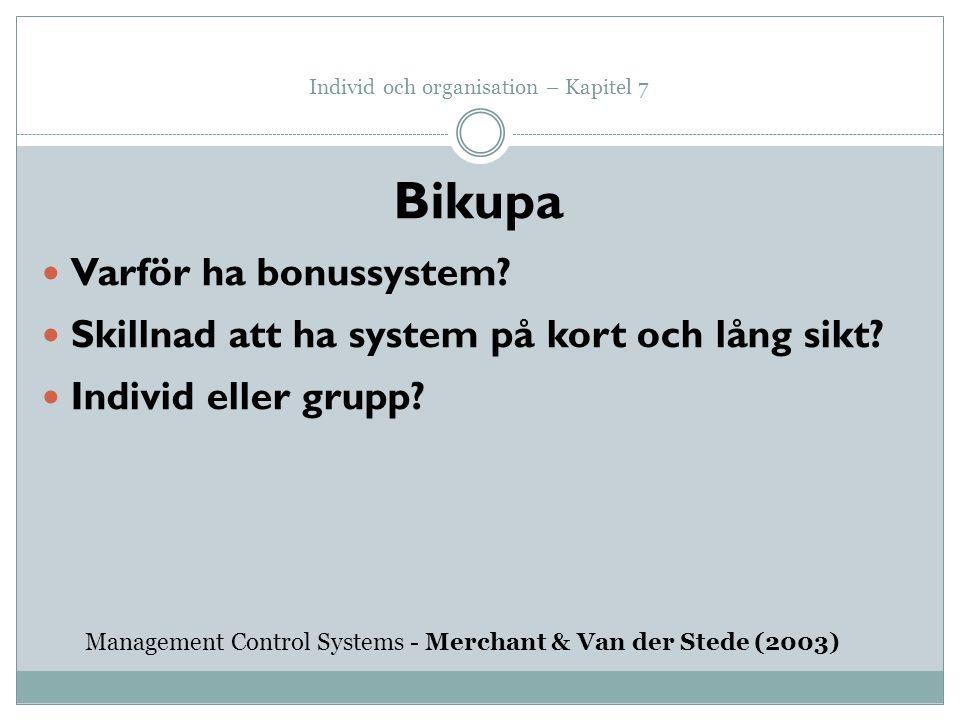 Individ och organisation – Kapitel 7 Bikupa Varför ha bonussystem? Skillnad att ha system på kort och lång sikt? Individ eller grupp? Management Contr