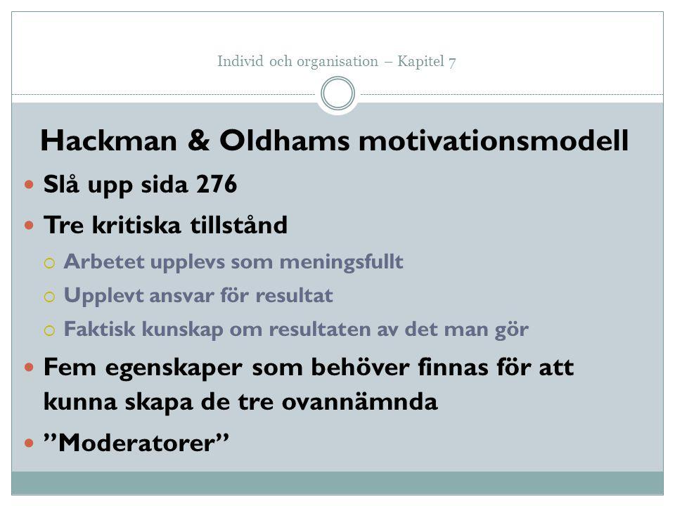 Individ och organisation – Kapitel 7 Hackman & Oldhams motivationsmodell Slå upp sida 276 Tre kritiska tillstånd  Arbetet upplevs som meningsfullt 