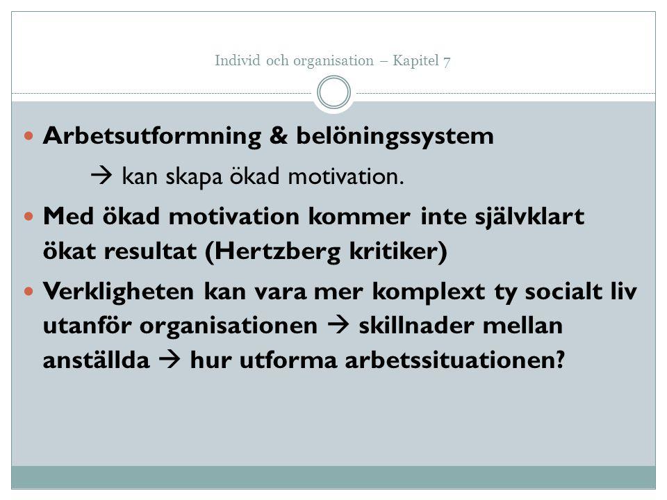 Individ och organisation – Kapitel 7 Arbetsutformning & belöningssystem  kan skapa ökad motivation. Med ökad motivation kommer inte självklart ökat r