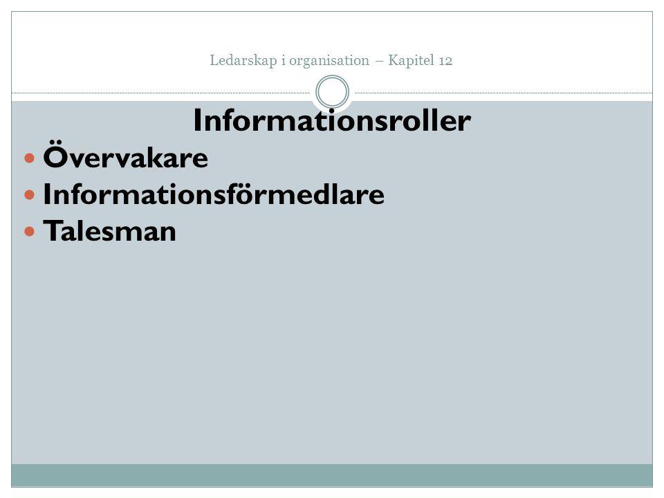 Ledarskap i organisation – Kapitel 12 Informationsroller Övervakare Informationsförmedlare Talesman