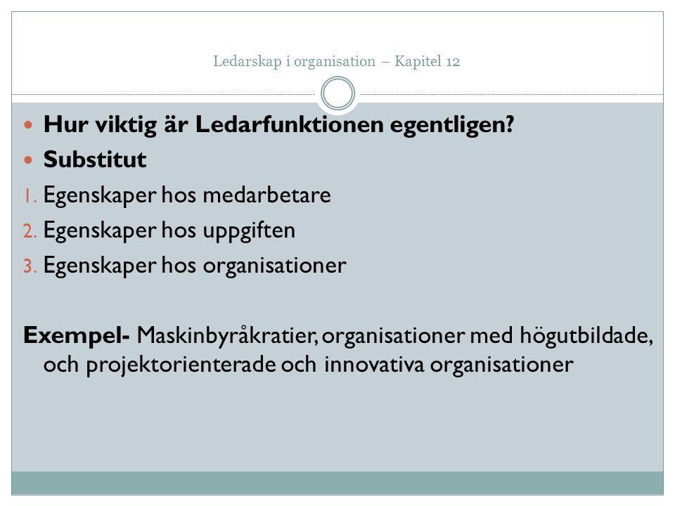 Ledarskap i organisation – Kapitel 12 Hur viktig är Ledarfunktionen egentligen? Substitut 1. Egenskaper hos medarbetare 2. Egenskaper hos uppgiften 3.