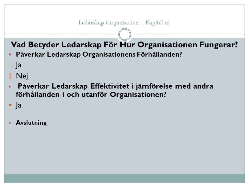 Ledarskap i organisation – Kapitel 12 Vad Betyder Ledarskap För Hur Organisationen Fungerar? Påverkar Ledarskap Organisationens Förhållanden? 1. Ja 2.