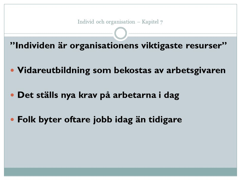 """Individ och organisation – Kapitel 7 """"Individen är organisationens viktigaste resurser"""" Vidareutbildning som bekostas av arbetsgivaren Det ställs nya"""