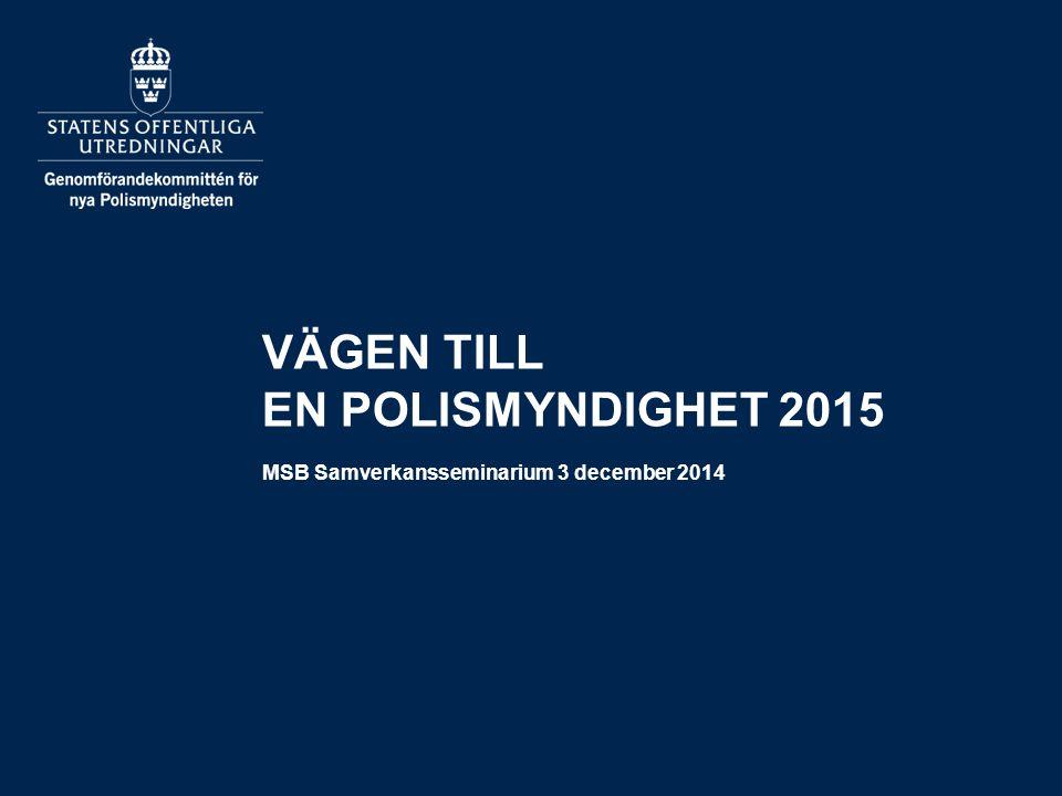 VÄGEN TILL EN POLISMYNDIGHET 2015 MSB Samverkansseminarium 3 december 2014
