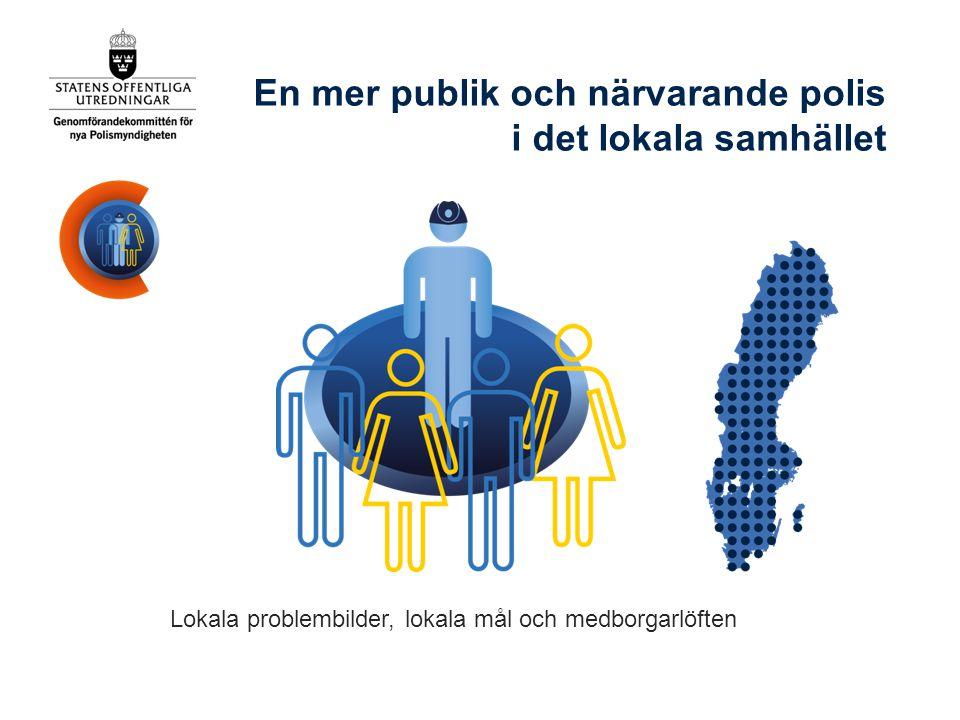 En mer publik och närvarande polis i det lokala samhället Lokala problembilder, lokala mål och medborgarlöften