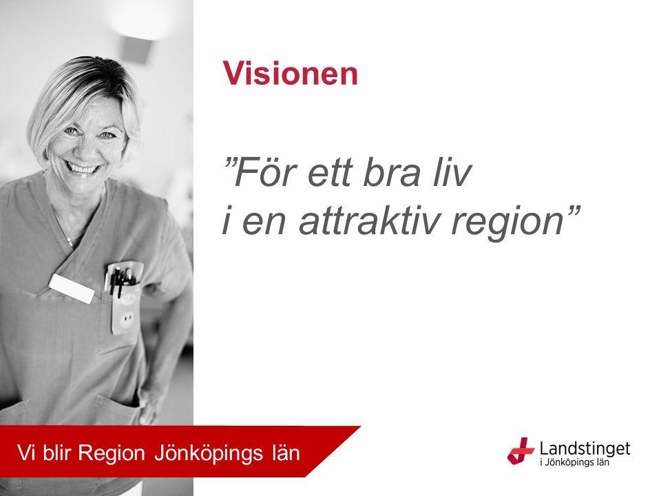 """""""För ett bra liv i en attraktiv region"""" Visionen Vi blir Region Jönköpings län"""