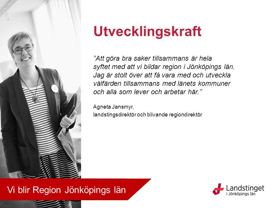 """""""Att göra bra saker tillsammans är hela syftet med att vi bildar region i Jönköpings län. Jag är stolt över att få vara med och utveckla välfärden til"""