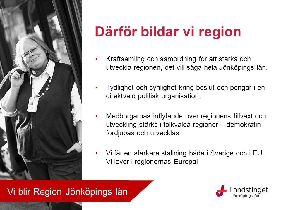 Kraftsamling och samordning för att stärka och utveckla regionen, det vill säga hela Jönköpings län. Tydlighet och synlighet kring beslut och pengar i