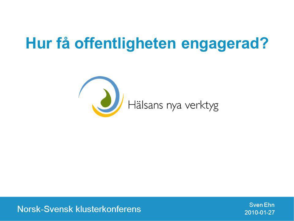 Hur få offentligheten engagerad Norsk-Svensk klusterkonferens Sven Ehn 2010-01-27