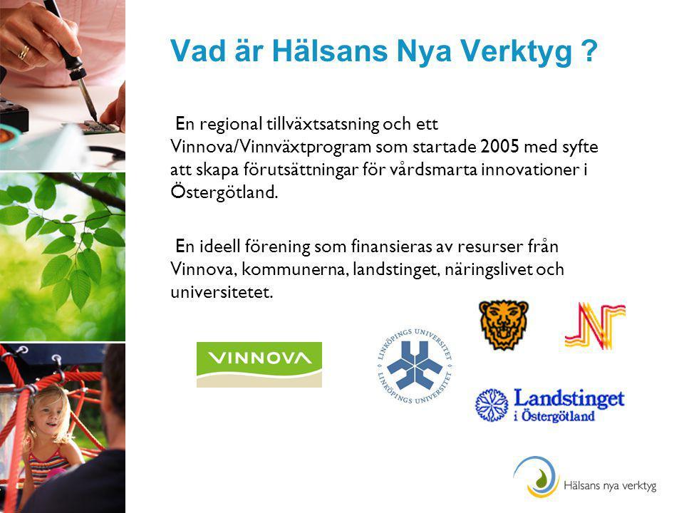 Vad är Hälsans Nya Verktyg ? En regional tillväxtsatsning och ett Vinnova/Vinnväxtprogram som startade 2005 med syfte att skapa förutsättningar för vå