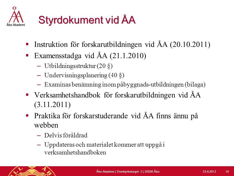 Styrdokument vid ÅA  Instruktion för forskarutbildningen vid ÅA (20.10.2011)  Examensstadga vid ÅA (21.1.2010) –Utbildningsstruktur (20 §) –Undervis