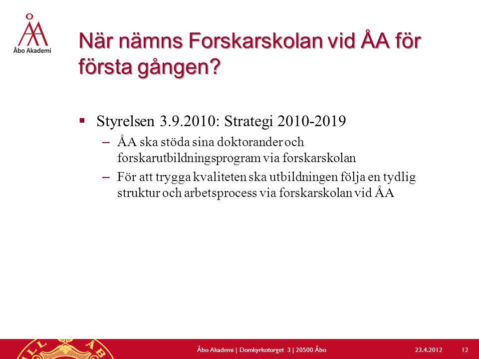När nämns Forskarskolan vid ÅA för första gången?  Styrelsen 3.9.2010: Strategi 2010-2019 –ÅA ska stöda sina doktorander och forskarutbildningsprogra