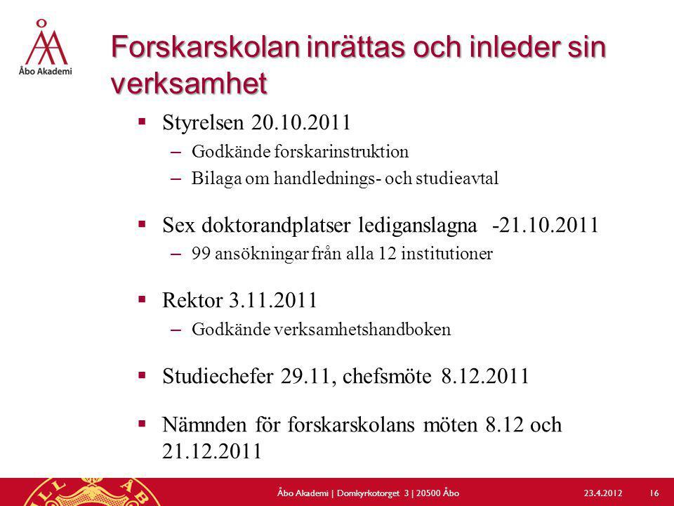 Forskarskolan inrättas och inleder sin verksamhet  Styrelsen 20.10.2011 –Godkände forskarinstruktion –Bilaga om handlednings- och studieavtal  Sex d