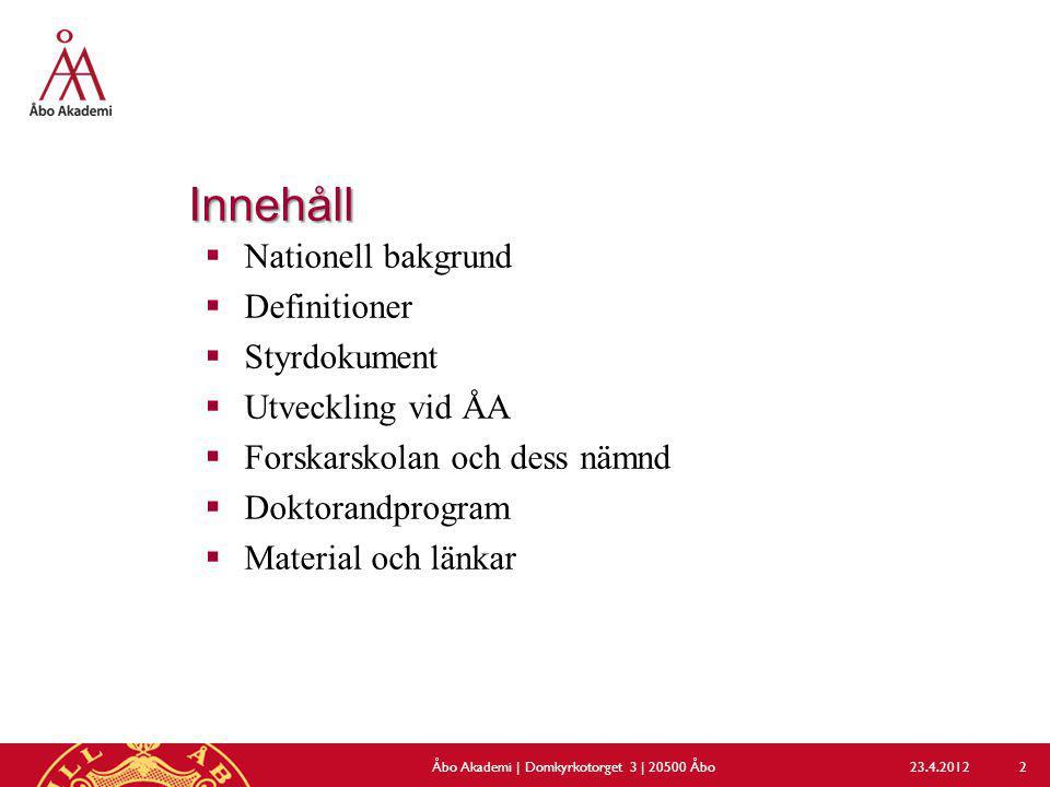 Innehåll  Nationell bakgrund  Definitioner  Styrdokument  Utveckling vid ÅA  Forskarskolan och dess nämnd  Doktorandprogram  Material och länka