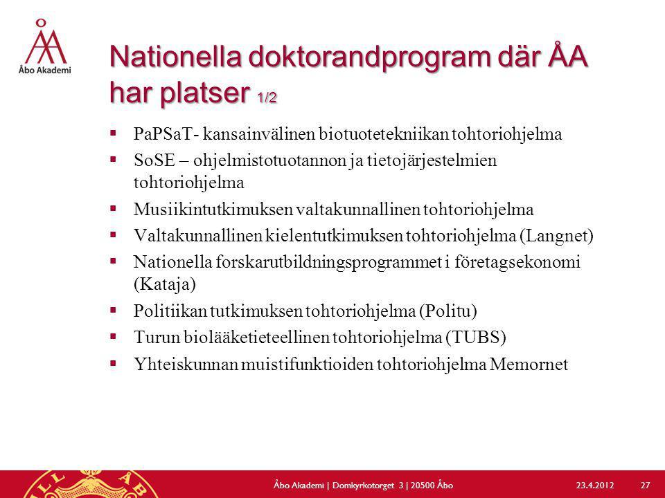 Nationella doktorandprogram där ÅA har platser 1/2  PaPSaT- kansainvälinen biotuotetekniikan tohtoriohjelma  SoSE – ohjelmistotuotannon ja tietojärj