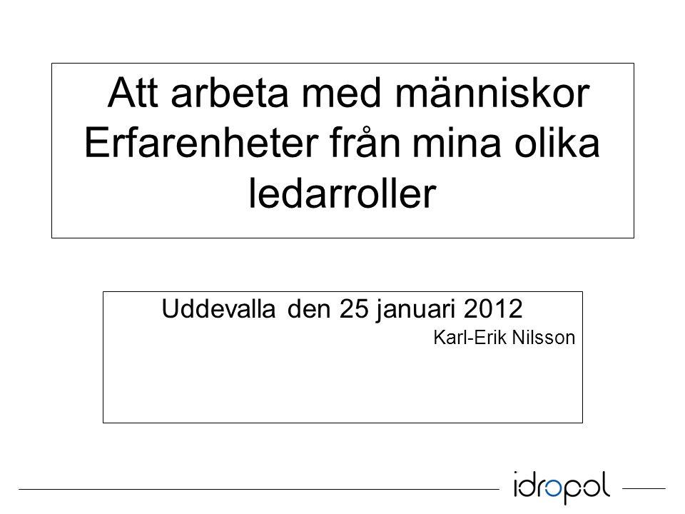 Att arbeta med människor Erfarenheter från mina olika ledarroller Uddevalla den 25 januari 2012 Karl-Erik Nilsson