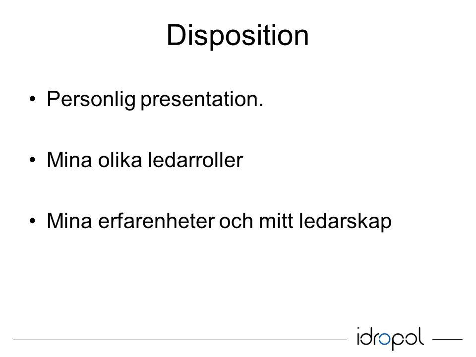 Disposition Personlig presentation. Mina olika ledarroller Mina erfarenheter och mitt ledarskap