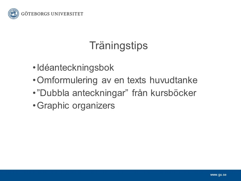 www.gu.se Träningstips Idéanteckningsbok Omformulering av en texts huvudtanke Dubbla anteckningar från kursböcker Graphic organizers