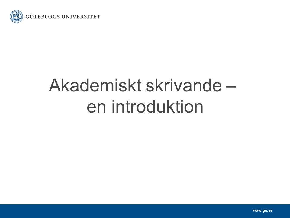 www.gu.se Akademiskt skrivande – en introduktion