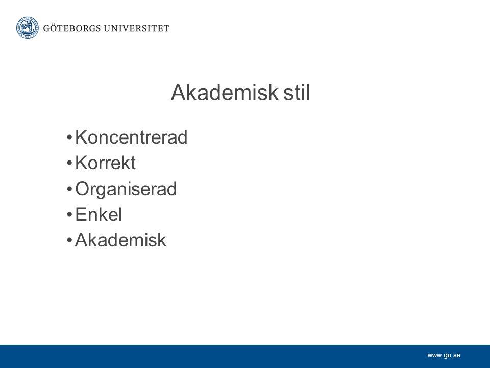 www.gu.se Akademisk stil Koncentrerad Korrekt Organiserad Enkel Akademisk