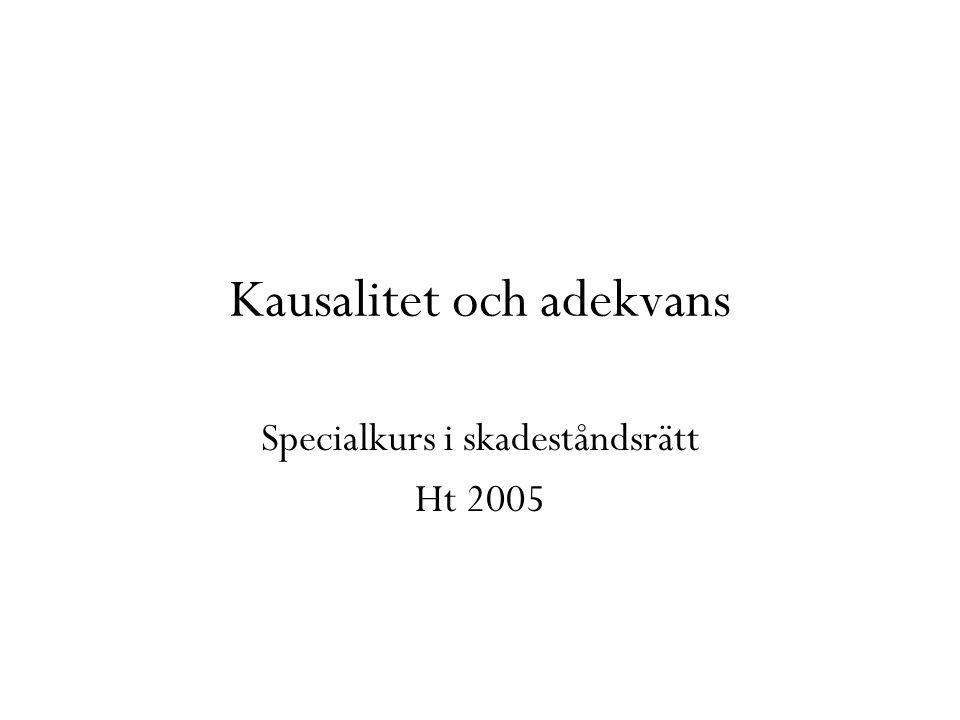 Kausalitet och adekvans Specialkurs i skadeståndsrätt Ht 2005