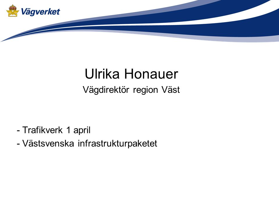 Ulrika Honauer Vägdirektör region Väst - Trafikverk 1 april - Västsvenska infrastrukturpaketet