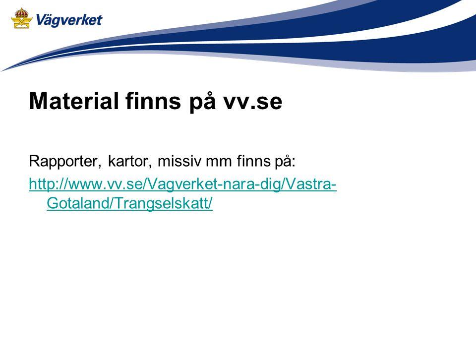 Material finns på vv.se Rapporter, kartor, missiv mm finns på: http://www.vv.se/Vagverket-nara-dig/Vastra- Gotaland/Trangselskatt/