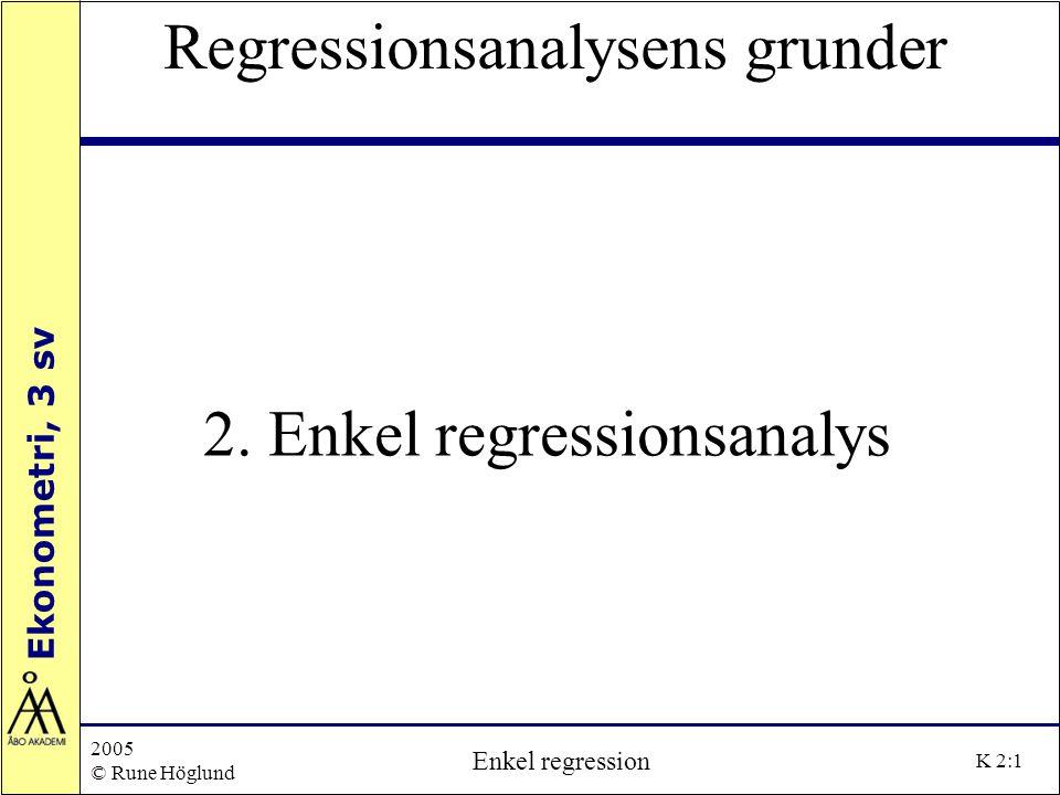 Ekonometri, 3 sv 2005 © Rune Höglund Enkel regression K 2:22 Konfidensintervall Konfidensintervall för regressions- koefficienterna och feltermens varians då skattningarna är normalfördelade standardiserar vi och får standardavvikelsen (sd) för skattningen innehåller  vilken är okänd och ersätts med skattningen s så  att vi får medelfelet för parameterskattningen (s.e)