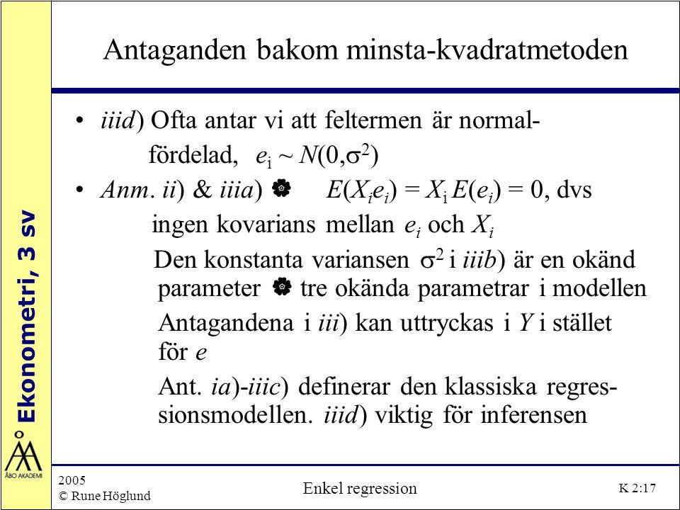 Ekonometri, 3 sv 2005 © Rune Höglund Enkel regression K 2:17 Antaganden bakom minsta-kvadratmetoden iiid) Ofta antar vi att feltermen är normal- förde