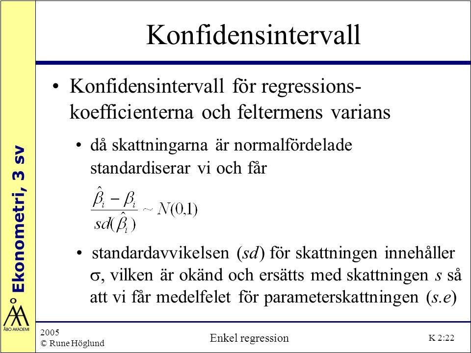 Ekonometri, 3 sv 2005 © Rune Höglund Enkel regression K 2:22 Konfidensintervall Konfidensintervall för regressions- koefficienterna och feltermens var
