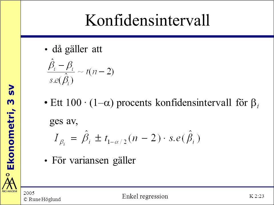 Ekonometri, 3 sv 2005 © Rune Höglund Enkel regression K 2:23 Konfidensintervall då gäller att Ett 100 · (1–  ) procents konfidensintervall för  i ge