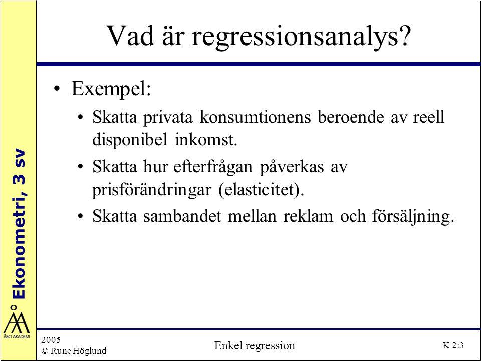 Ekonometri, 3 sv 2005 © Rune Höglund Enkel regression K 2:3 Vad är regressionsanalys? Exempel: Skatta privata konsumtionens beroende av reell disponib