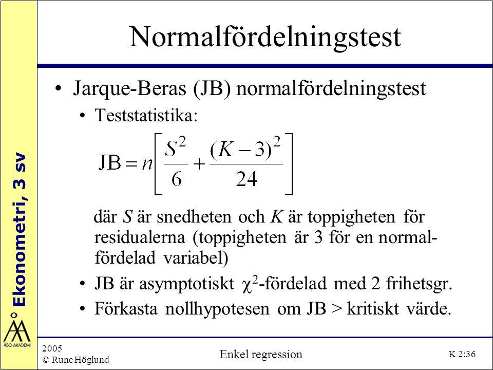 Ekonometri, 3 sv 2005 © Rune Höglund Enkel regression K 2:36 Normalfördelningstest Jarque-Beras (JB) normalfördelningstest Teststatistika: där S är sn